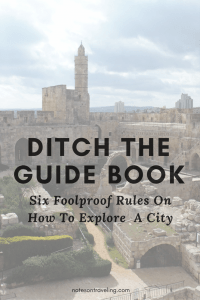 Ditch the guide book - Six Foolproof Rules on How To Explore A City